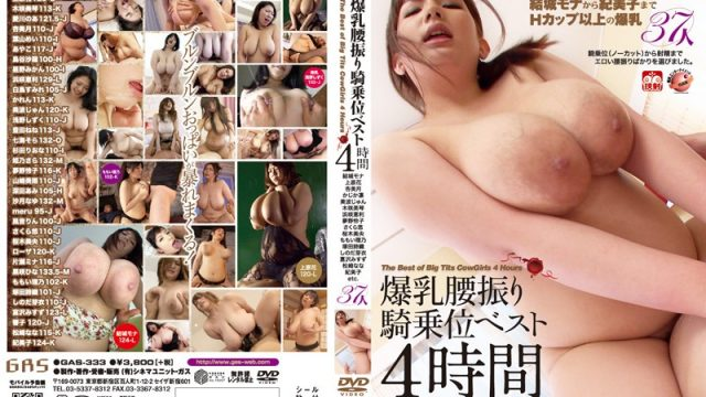 GAS-333 jav black actor Girls With Colossal Tits Ride Guys Cowgirl-Style Four Hour Greatest Hits Collection